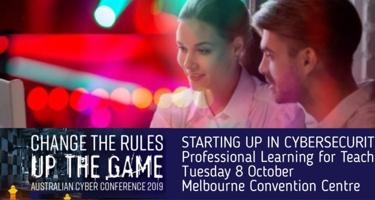 Exciting Teacher PD Opportunity – #CYBERCON 2019 in Melbourne